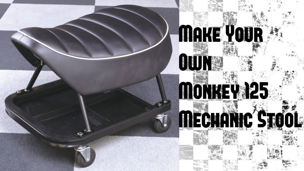 Make a comfy mechanic stool with your Monkey 125 seat